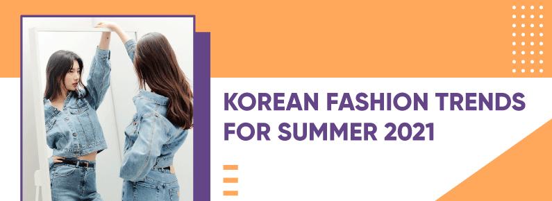 Korean fashion Trends - Korean summer fashion 2021